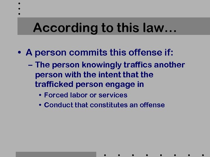 According to this law… • A person commits this offense if: – The person