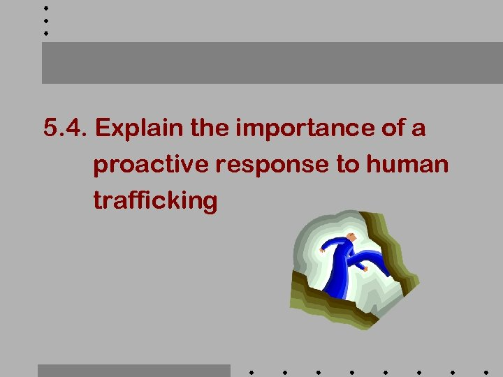 5. 4. Explain the importance of a proactive response to human trafficking
