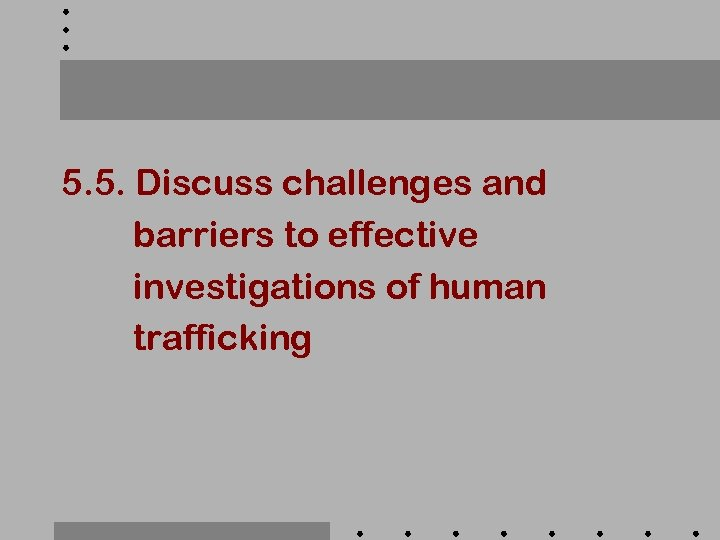 5. 5. Discuss challenges and barriers to effective investigations of human trafficking