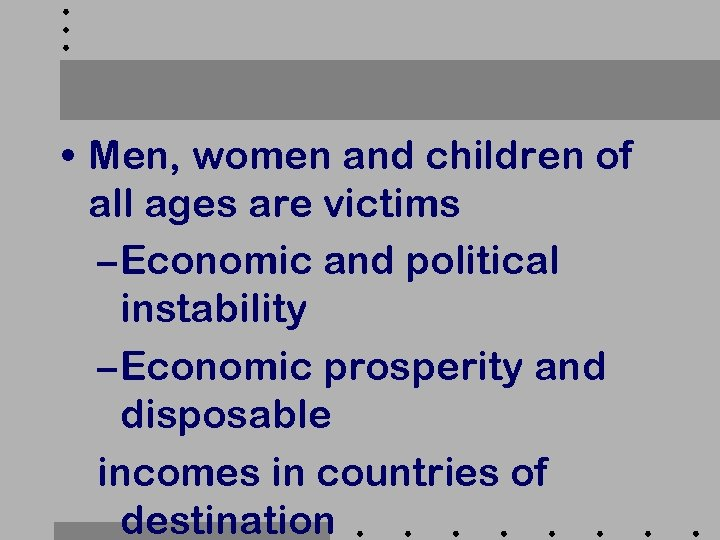 • Men, women and children of all ages are victims – Economic and