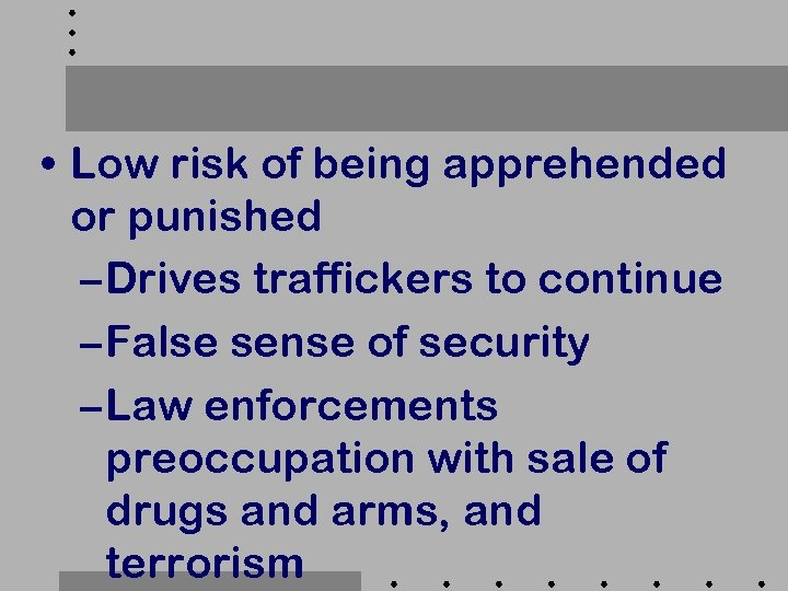 • Low risk of being apprehended or punished – Drives traffickers to continue