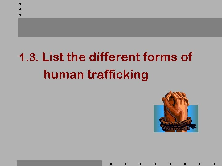 1. 3. List the different forms of human trafficking