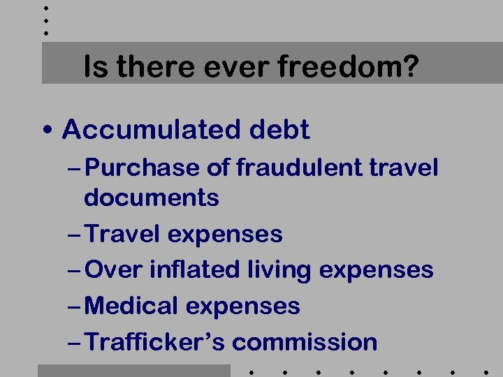 Is there ever freedom? • Accumulated debt – Purchase of fraudulent travel documents –