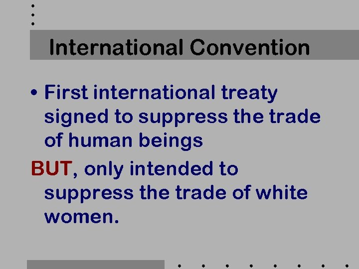 International Convention • First international treaty signed to suppress the trade of human beings
