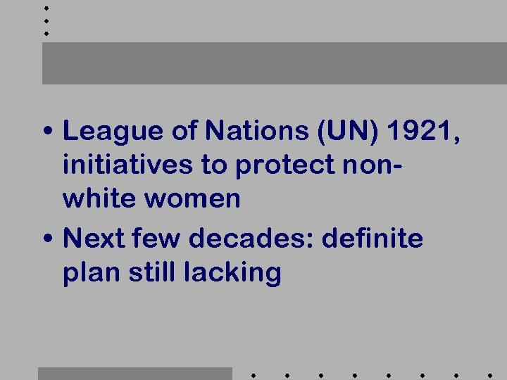 • League of Nations (UN) 1921, initiatives to protect nonwhite women • Next