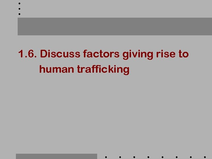 1. 6. Discuss factors giving rise to human trafficking
