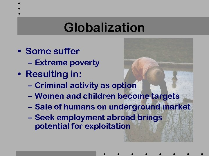 Globalization • Some suffer – Extreme poverty • Resulting in: – Criminal activity as