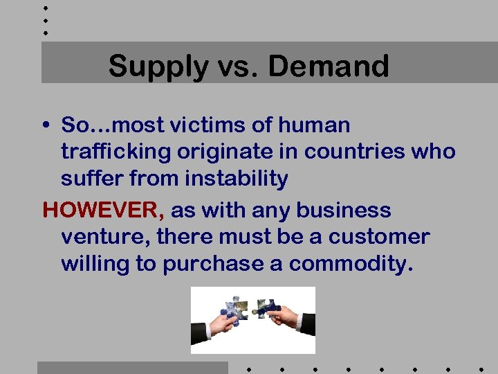 Supply vs. Demand • So…most victims of human trafficking originate in countries who suffer