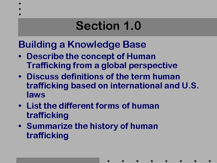 Section 1. 0 Building a Knowledge Base • Describe the concept of Human Trafficking