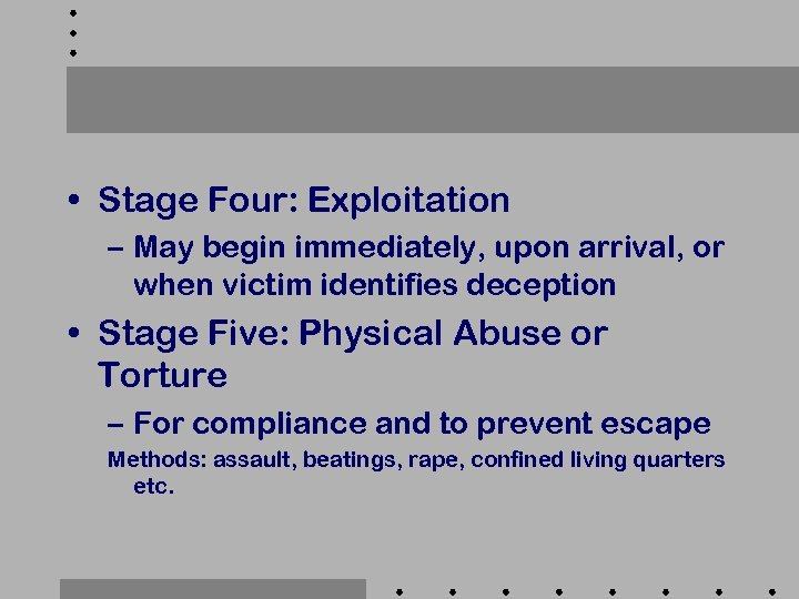• Stage Four: Exploitation – May begin immediately, upon arrival, or when victim