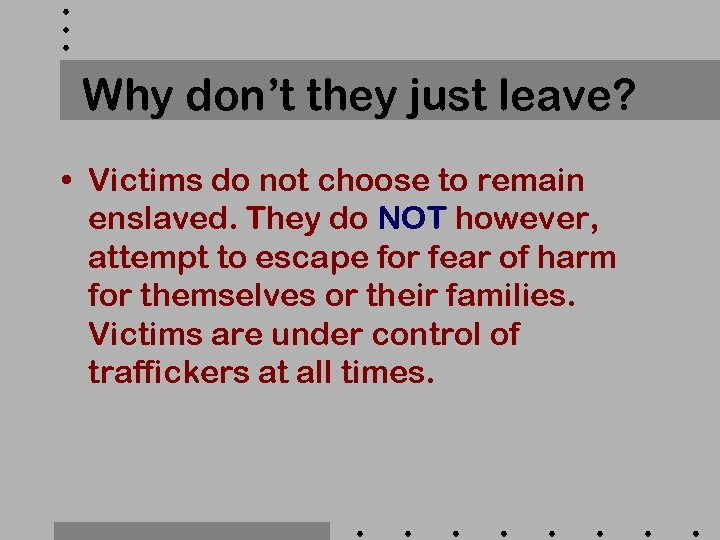 Why don't they just leave? • Victims do not choose to remain enslaved. They