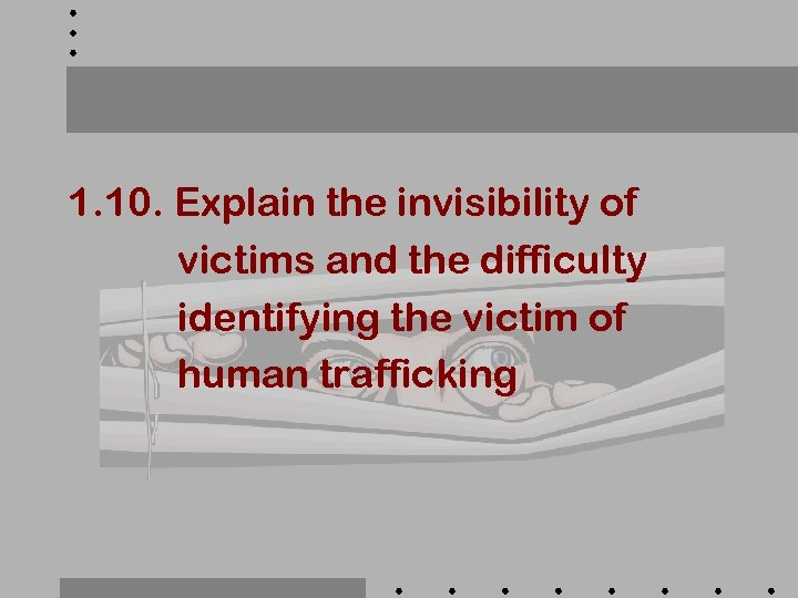 1. 10. Explain the invisibility of victims and the difficulty identifying the victim of