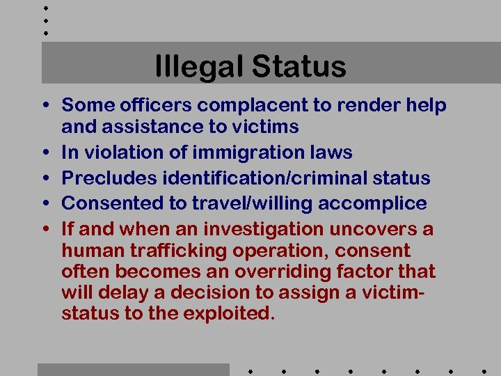 Illegal Status • Some officers complacent to render help and assistance to victims •