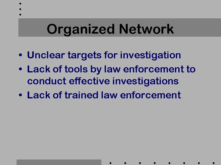 Organized Network • Unclear targets for investigation • Lack of tools by law enforcement