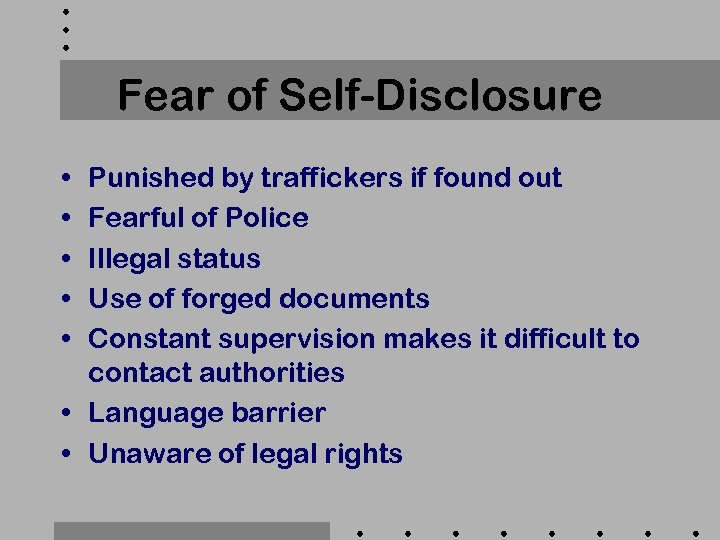 Fear of Self-Disclosure • • • Punished by traffickers if found out Fearful of