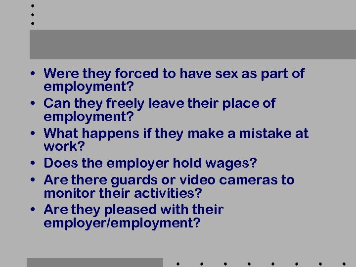 • Were they forced to have sex as part of employment? • Can