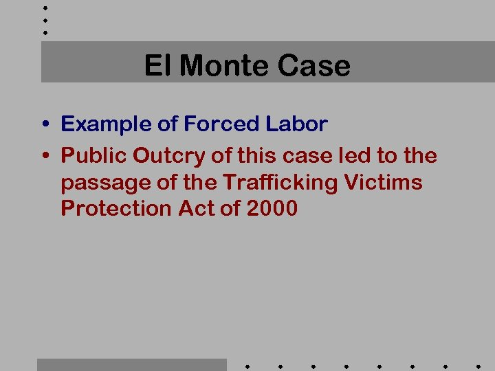 El Monte Case • Example of Forced Labor • Public Outcry of this case