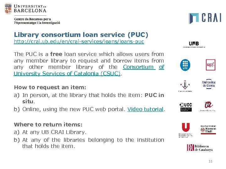 Library consortium loan service (PUC) http: //crai. ub. edu/en/crai-services/loans-puc The PUC is a free