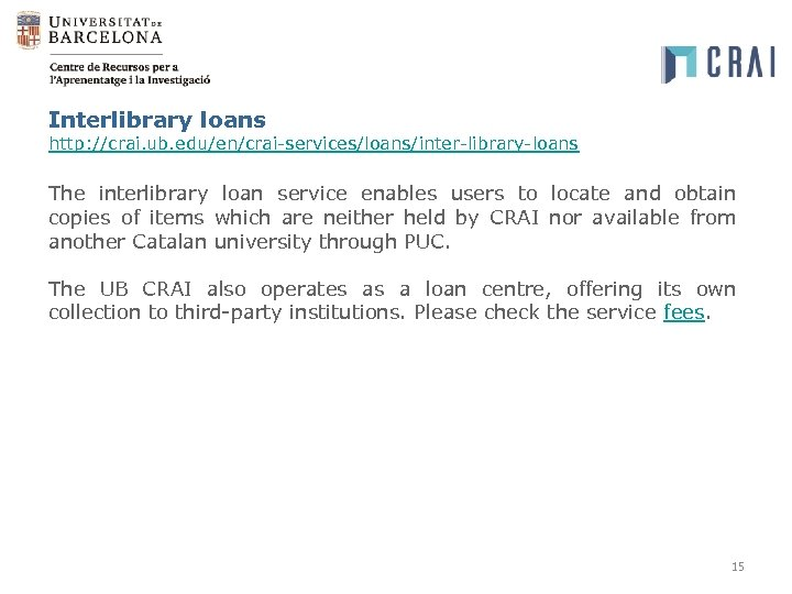 Interlibrary loans http: //crai. ub. edu/en/crai-services/loans/inter-library-loans The interlibrary loan service enables users to locate