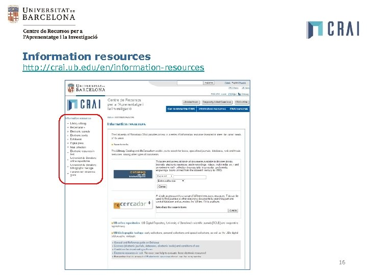Information resources http: //crai. ub. edu/en/information-resources 16