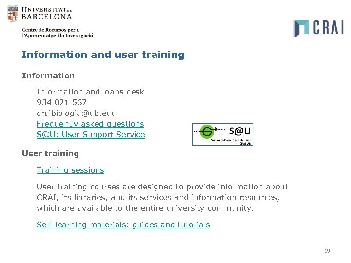 Information and user training Information and loans desk 934 021 567 craibiologia@ub. edu Frequently