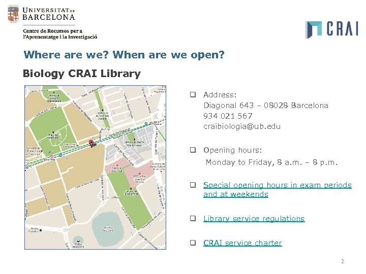 Where are we? When are we open? Biology CRAI Library q Address: Diagonal 643