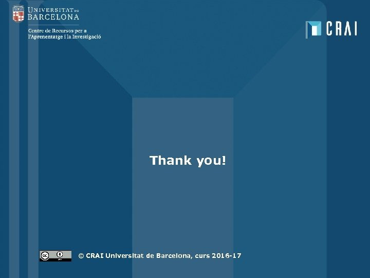 Thank you! © CRAI Universitat de Barcelona, curs 2016 -17