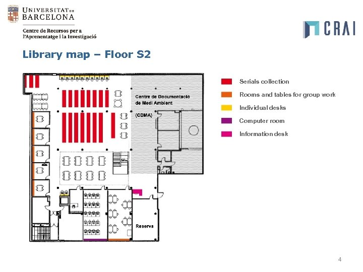 Library map – Floor S 2 Serials collection Rooms and tables for group work