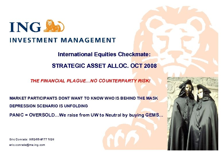 International Equities Checkmate: STRATEGIC ASSET ALLOC. OCT 2008 THE FINANCIAL PLAGUE…NO COUNTERPARTY RISK! MARKET