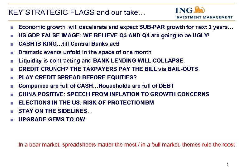 KEY STRATEGIC FLAGS and our take… < Economic growth will decelerate and expect SUB-PAR