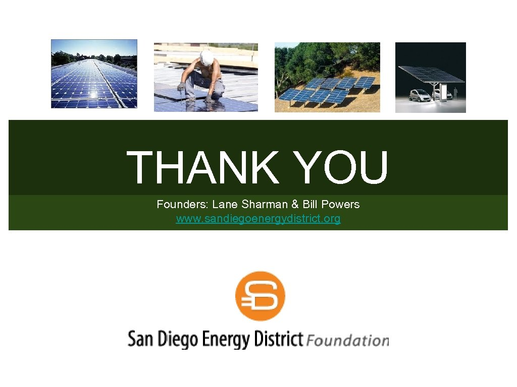 THANK YOU Founders: Lane Sharman & Bill Powers www. sandiegoenergydistrict. org