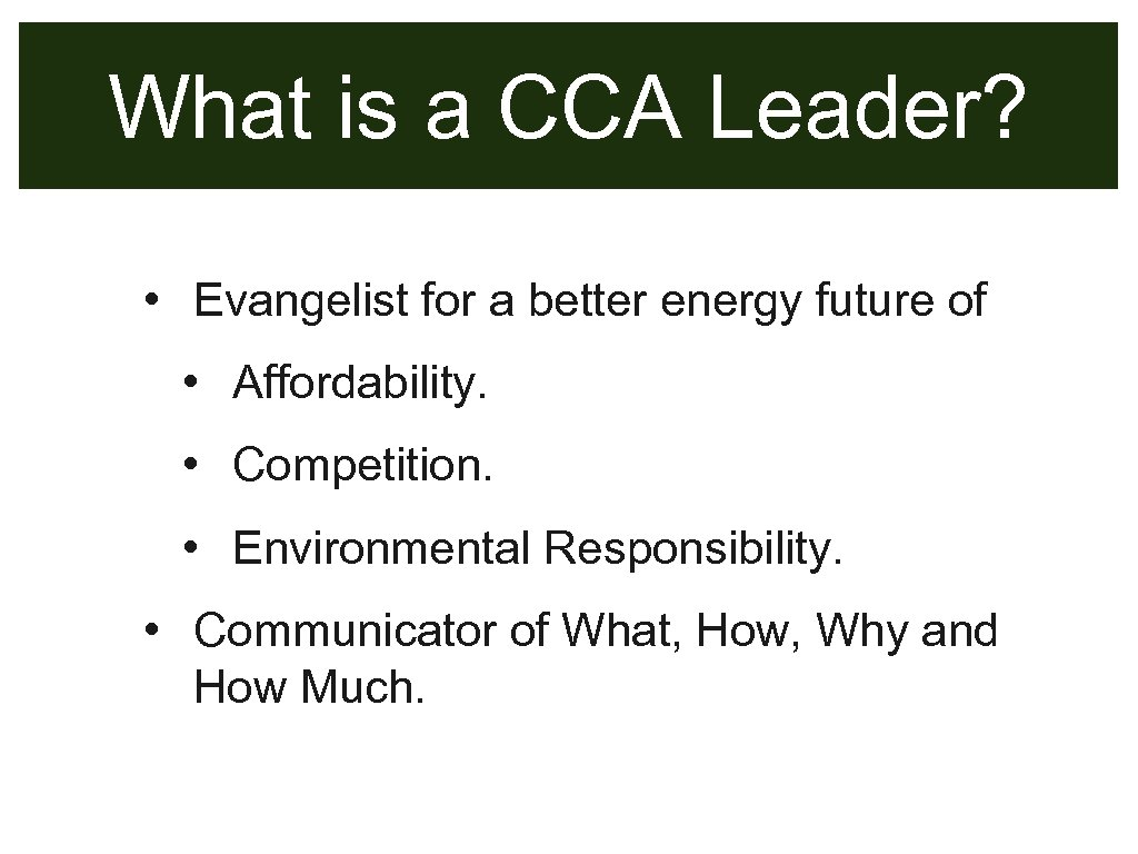 What is a CCA Leader? • Evangelist for a better energy future of •