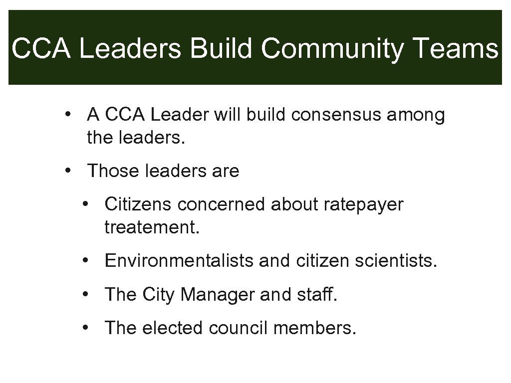 CCA Leaders Build Community Teams • A CCA Leader will build consensus among the