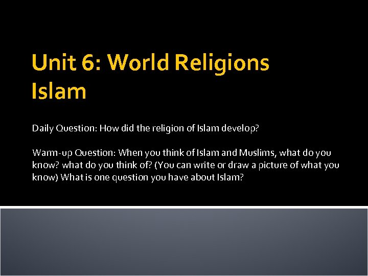 Unit 6: World Religions Islam Daily Question: How did the religion of Islam develop?