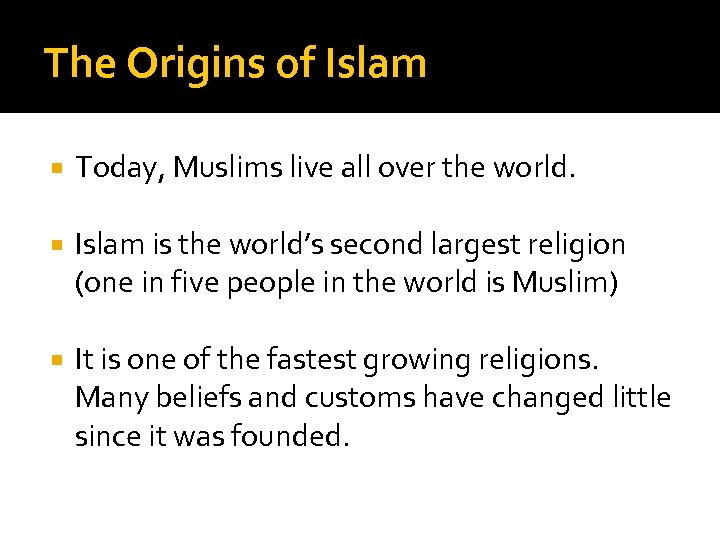 The Origins of Islam Today, Muslims live all over the world. Islam is the