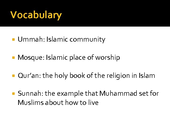 Vocabulary Ummah: Islamic community Mosque: Islamic place of worship Qur'an: the holy book of