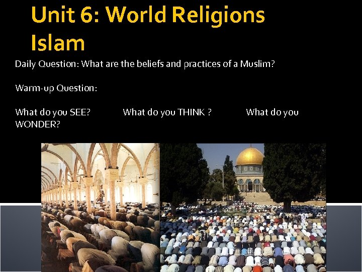 Unit 6: World Religions Islam Daily Question: What are the beliefs and practices of