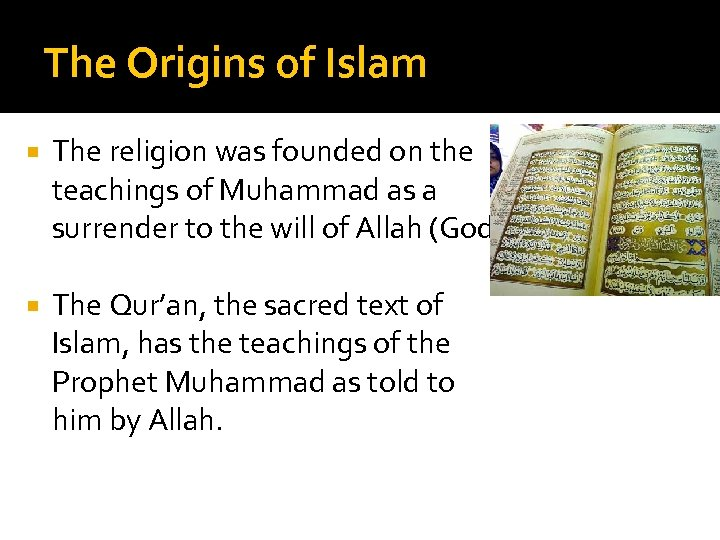 The Origins of Islam The religion was founded on the teachings of Muhammad as