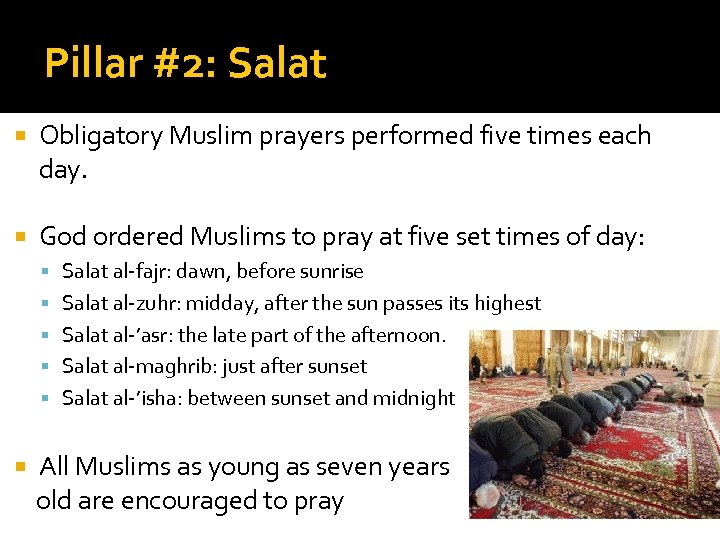 Pillar #2: Salat Obligatory Muslim prayers performed five times each day. God ordered Muslims