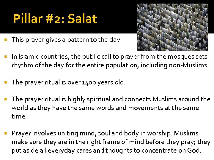 Pillar #2: Salat This prayer gives a pattern to the day. In Islamic countries,
