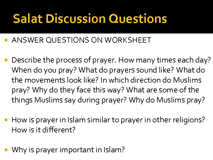 Salat Discussion Questions ANSWER QUESTIONS ON WORKSHEET Describe the process of prayer. How many