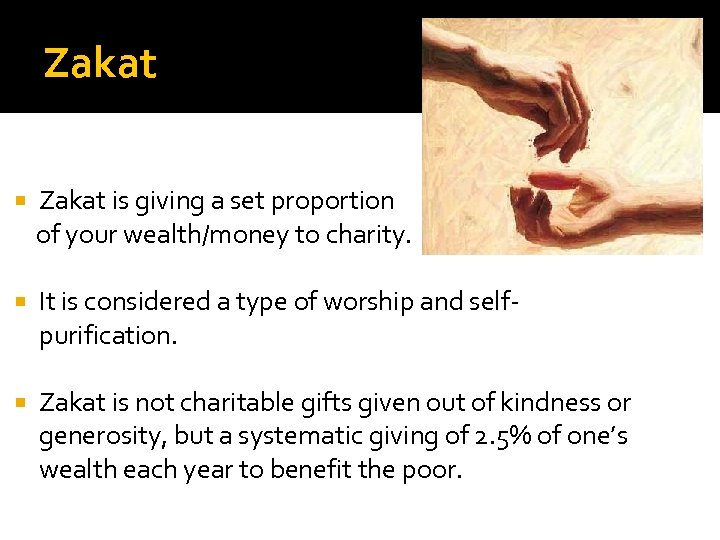 Zakat is giving a set proportion of your wealth/money to charity. It is considered