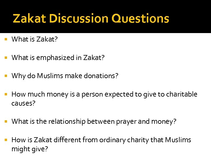 Zakat Discussion Questions What is Zakat? What is emphasized in Zakat? Why do Muslims