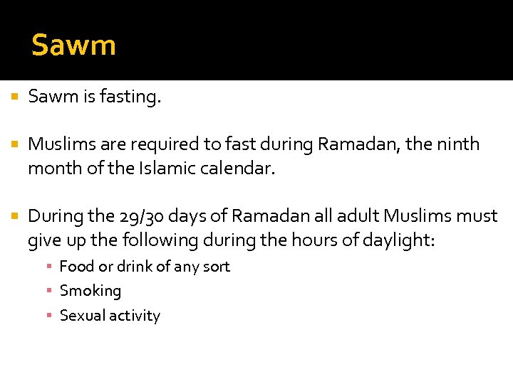 Sawm is fasting. Muslims are required to fast during Ramadan, the ninth month of