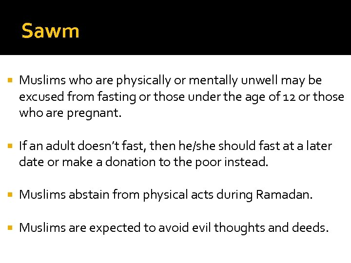 Sawm Muslims who are physically or mentally unwell may be excused from fasting or