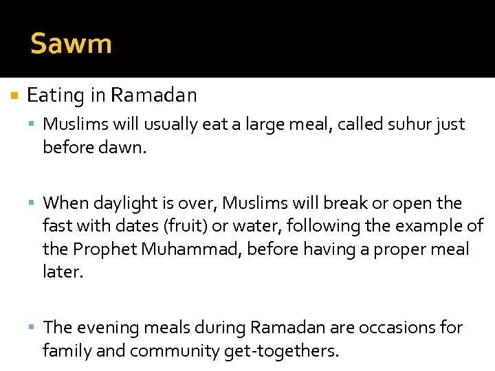 Sawm Eating in Ramadan Muslims will usually eat a large meal, called suhur just