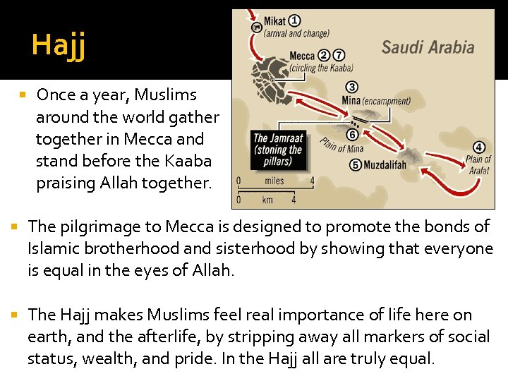 Hajj Once a year, Muslims around the world gather together in Mecca and stand