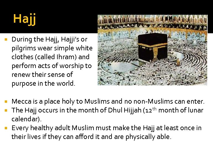 Hajj During the Hajj, Hajji's or pilgrims wear simple white clothes (called Ihram) and