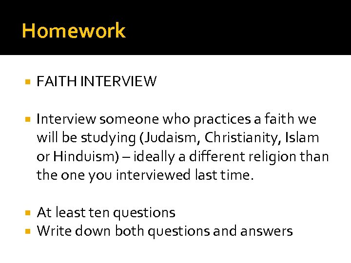 Homework FAITH INTERVIEW Interview someone who practices a faith we will be studying (Judaism,