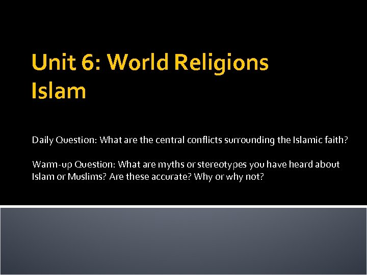 Unit 6: World Religions Islam Daily Question: What are the central conflicts surrounding the